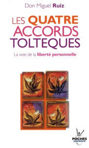 Les quatre accords tolteques Don Miguel Ruiz